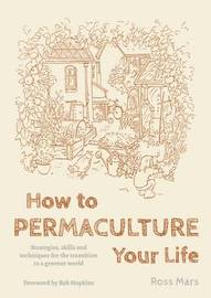 How to Permaculture Your Life by Ross Mars