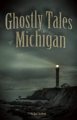 Ghostly Tales of Michigan by Ryan Jacobson image
