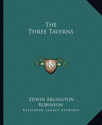 The Three Taverns by Edwin Arlington Robinson