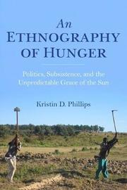 An Ethnography of Hunger by Kristin D Phillips