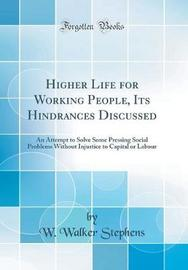 Higher Life for Working People, Its Hindrances Discussed by W. Walker Stephens