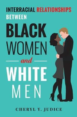 Interracial Relationships Between Black Women and White Men by Cheryl Y. Judice