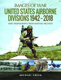United States Airborne Divisions 1942-2018 by Green, Michael