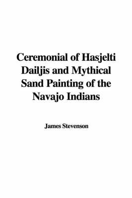 Ceremonial of Hasjelti Dailjis and Mythical Sand Painting of the Navajo Indians by James Stevenson image