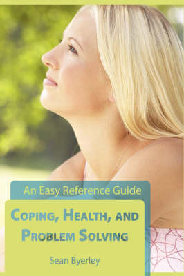 Coping, Health, and Problem Solving: An Easy Reference Guide by Sean Byerley image