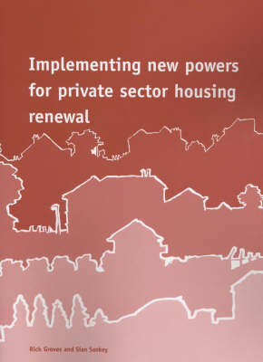 Implementing New Powers for Private Sector Housing Renewal by Rick Groves