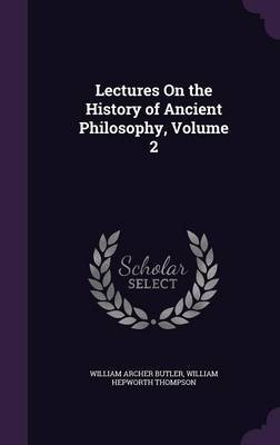Lectures on the History of Ancient Philosophy, Volume 2 by William Archer Butler