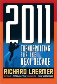 2011: Trendspotting for the Next Decade by Richard Laermer