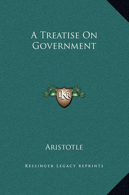 A Treatise on Government by * Aristotle