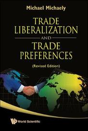 Trade Liberalization And Trade Preferences (Revised Edition) by Michael Michaely