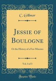 Jessie of Boulogne, Vol. 3 of 3 by C Gillmor image