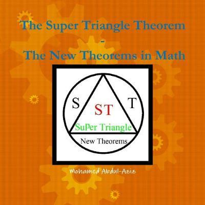 The Super Triangle Theorem D The New Theorems In math by Mohamed Abdul-Aziz
