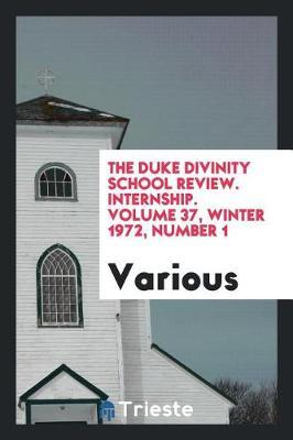 The Duke Divinity School Review. Internship. Volume 37, Winter 1972, Number 1 by Various ~