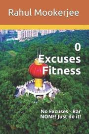 0 Excuses Fitness by Rahul Mookerjee