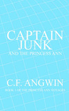 Captain Junk and the Princess Ann by C.F. ANGWIN