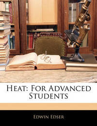 Heat: For Advanced Students by Edwin Edser