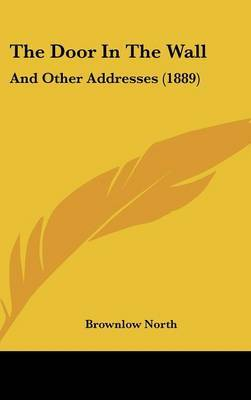 The Door in the Wall: And Other Addresses (1889) by Brownlow North image