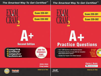 The A+ Second Edition and A+ Practice Questions: Exam 220-301 and Exam 220-302 by Que Corporation