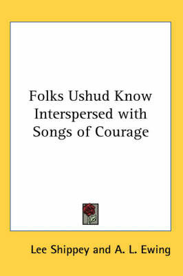 Folks Ushud Know Interspersed with Songs of Courage by Lee Shippey