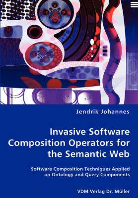 Invasive Software Composition Operators for the Semantic Web by Jendrik Johannes