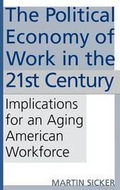 The Political Economy of Work in the 21st Century by Martin Sicker