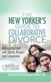 The New Yorker's Guide to Collaborative Divorce by Katherine Eisold Miller