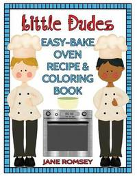 Little Dudes Easy Bake Oven Recipe & Coloring Book by Jane Romsey
