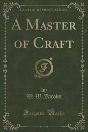 A Master of Craft (Classic Reprint) by W.W. Jacobs