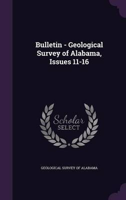 Bulletin - Geological Survey of Alabama, Issues 11-16