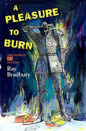 A Pleasure to Burn: Fahrenheit 451 Stories by Ray Bradbury image
