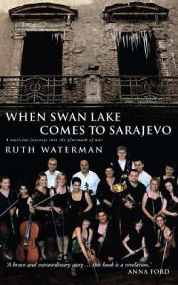 When Swan Lake Comes to Sarajevo by Ruth Waterman image
