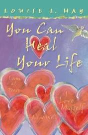 You Can Heal Your Life : Gift Edition by Louise Hay