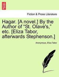 "Hagar. [A Novel.] by the Author of ""St. Olave's,"" Etc. [Eliza Tabor, Afterwards Stephenson.] by * Anonymous"