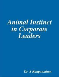 Animal Instinct in Corporate Leaders by Ranganathan, S.