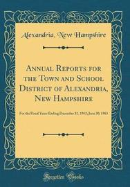 Annual Reports for the Town and School District of Alexandria, New Hampshire by Alexandria New Hampshire image