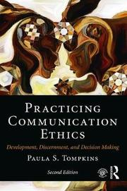 Practicing Communication Ethics by Paula S. Tompkins