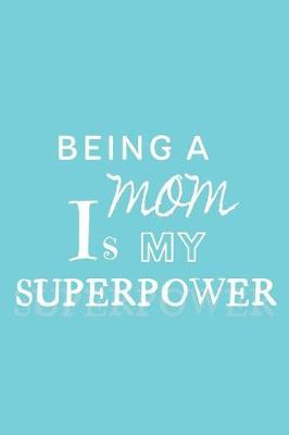 Being a Mom is my Superpower by Mom Notes