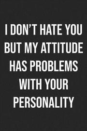 I Don't Hate You But My Attitude Has Problems With Your Personality by Books by Stephan