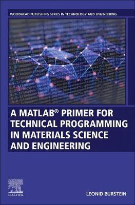 A MATLAB (R) Primer for Technical Programming for Materials Science and Engineering by Leonid Burstein
