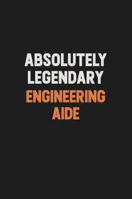 Absolutely Legendary Engineering Aide by Camila Cooper