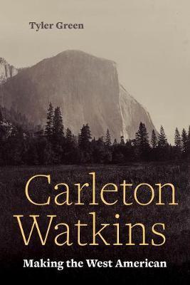 Carleton Watkins by Tyler Green