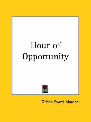 Hour of Opportunity (1900) by Orison Swett Marden