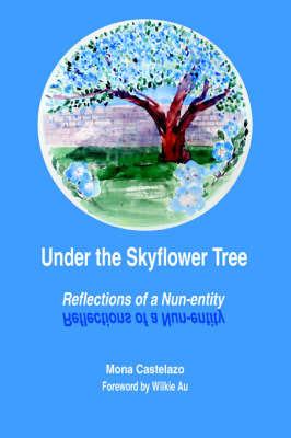 Under the Skyflower Tree: Reflections of a Nun-Entity by Mona Castelazo