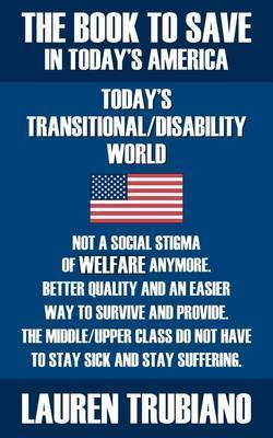 THE Book to Save in Today's America! Todays Transitional/Dissability World by Lauren Trubiano