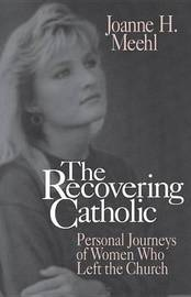 Recovering Catholic: Personal Journeys of Women Who Left the Church by Joanne H. Meehl image