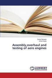 Assembly, Overhaul and Testing of Aero Engines by Narayan Sunny