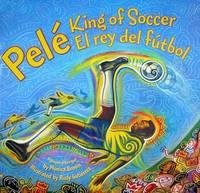 Pele, King of Soccer/Pele, El Rey del Futbol by Monica Brown