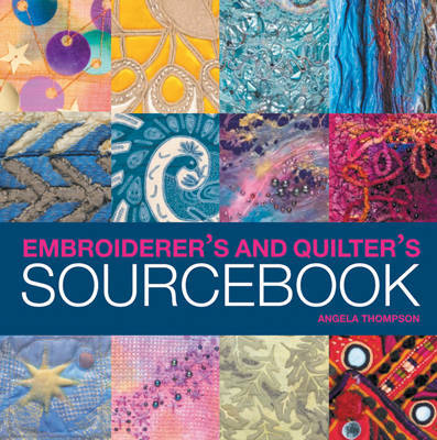 Embroiderer's and Quilter's Sourcebook by Angela Thompson