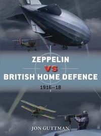 Zeppelin vs British Home Defence 1916-18 by Jon Guttman