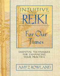 Intuitive Reiki for Our Times by Amy Zaffarano Rowland